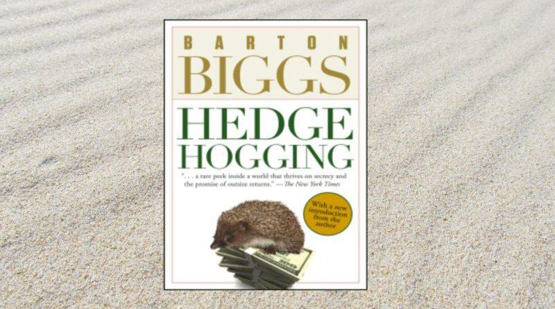 """Book review: """"Hedgehogging"""" by Barton Biggs"""